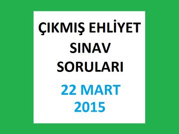 Çıkmış Ehliyet Sınav Soruları: 22 Mart 2015